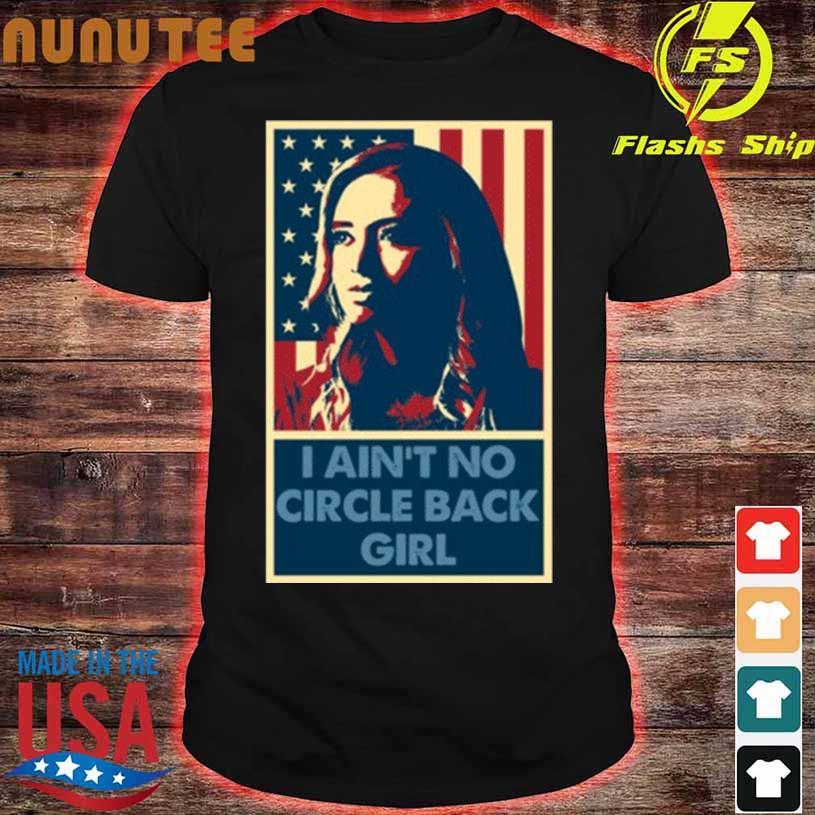 I Aint No Circle Back Girl Kayleigh Mcenany Shirt