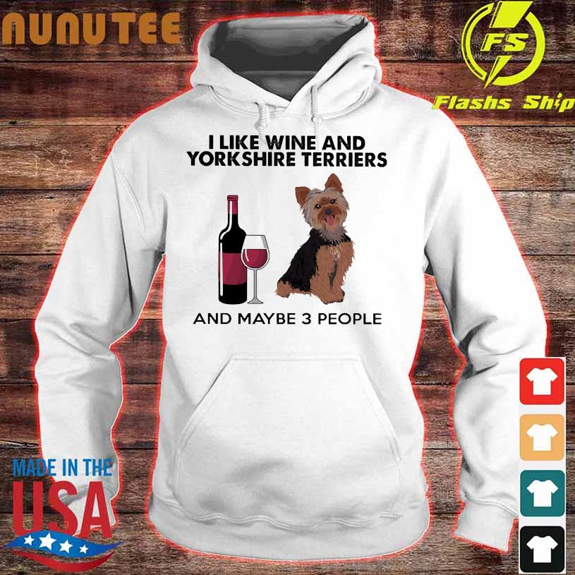 I like wine and Yorkshire Terriers and maybe 3 people hoodie