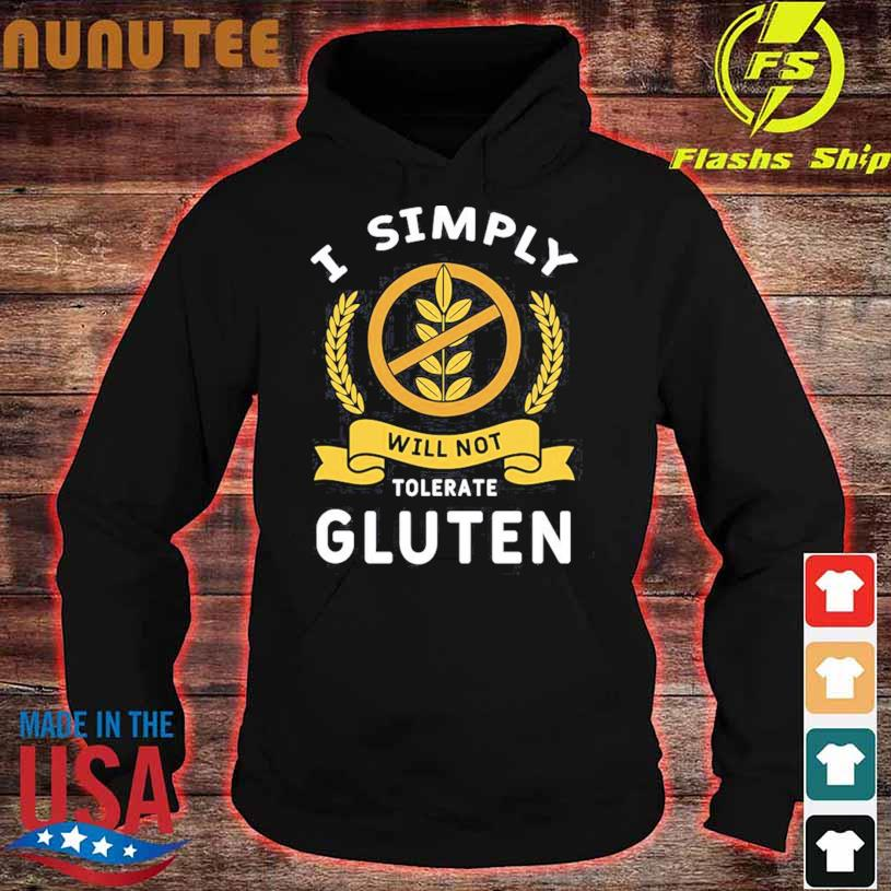 I Simply Will Not Tolerate Gluten Shirt hoodie