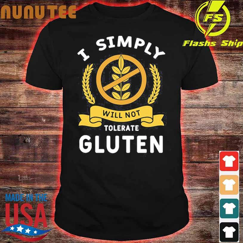 I Simply Will Not Tolerate Gluten Shirt