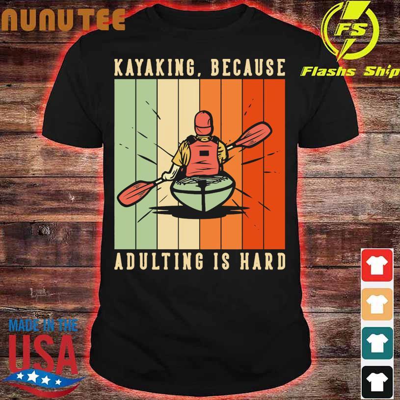 Kayaking because Adulting is hard vintage shirt