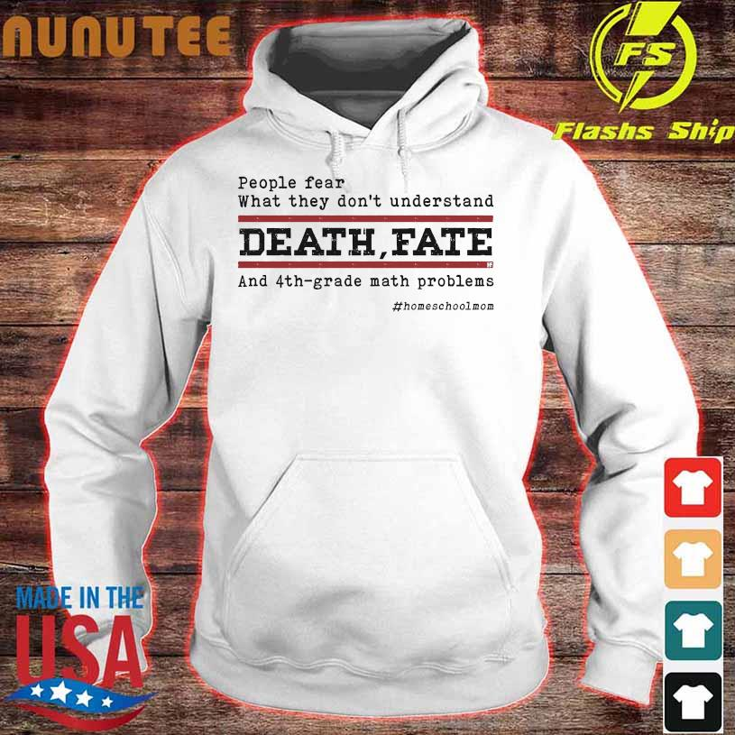 People fear what They don't understand Death Fate and 4th grade math problems #homeschoolmon hoodie