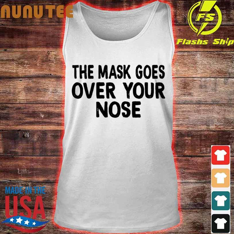 The Mask Goes Over Your Nose Shirt tank top