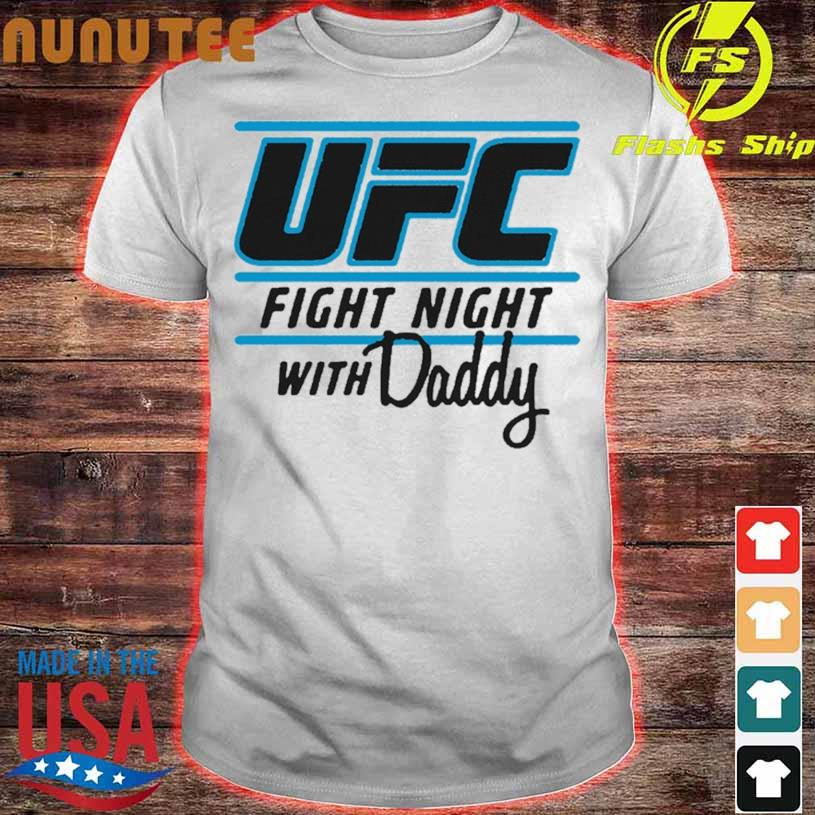 Ufc Fight Night With My Daddy Shirt