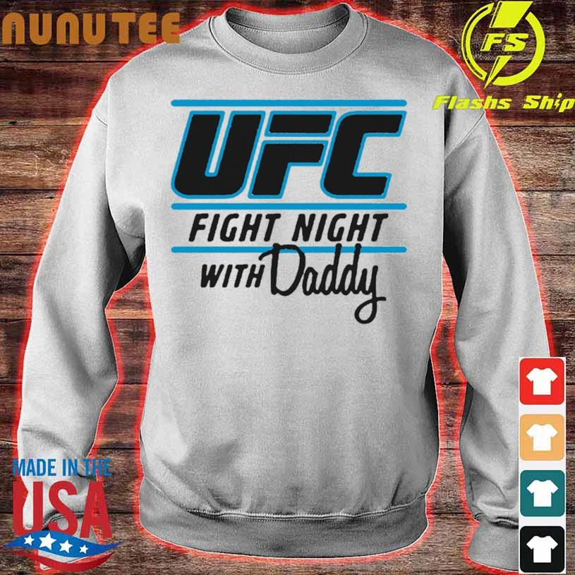 Ufc Fight Night With My Daddy Shirt sweater