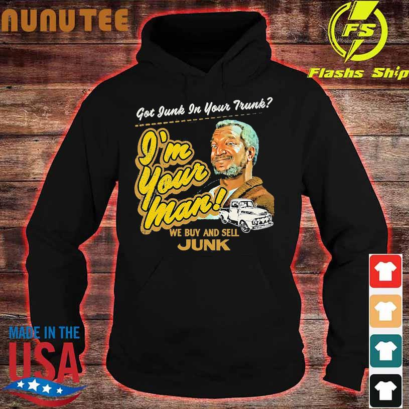 Got junk in your trunk i'm your man we buy and sell junk hoodie