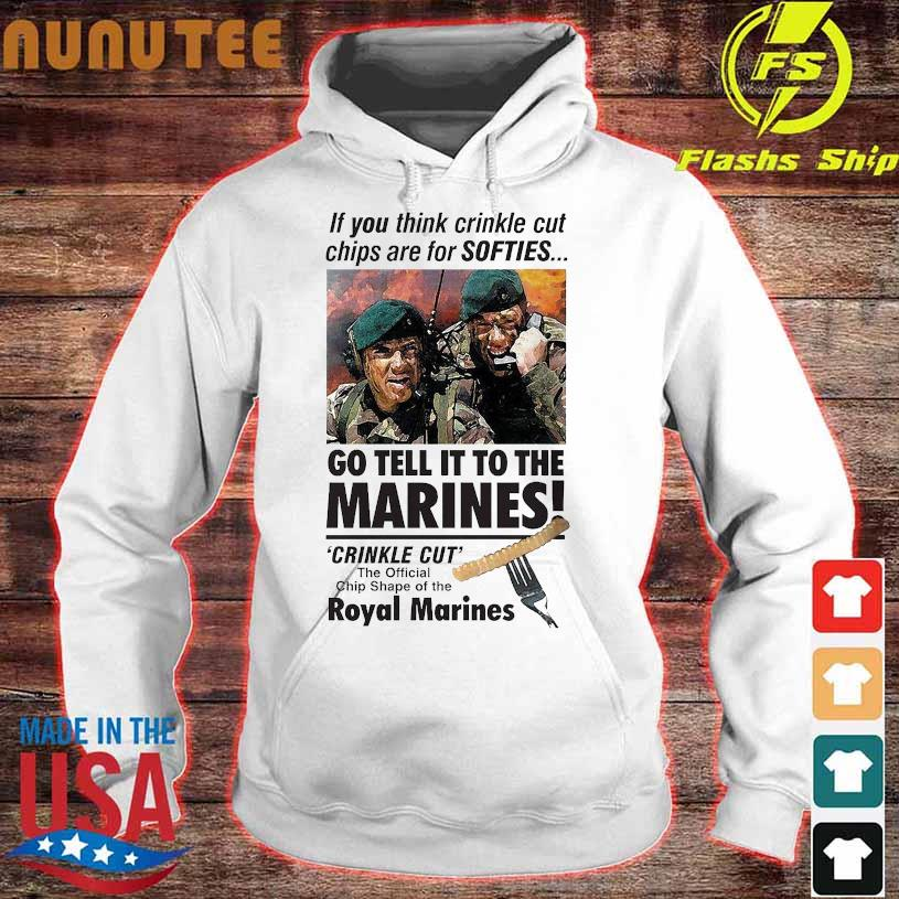 If You think crinkle cut chips are for Softies go tell it to the Marines hoodie