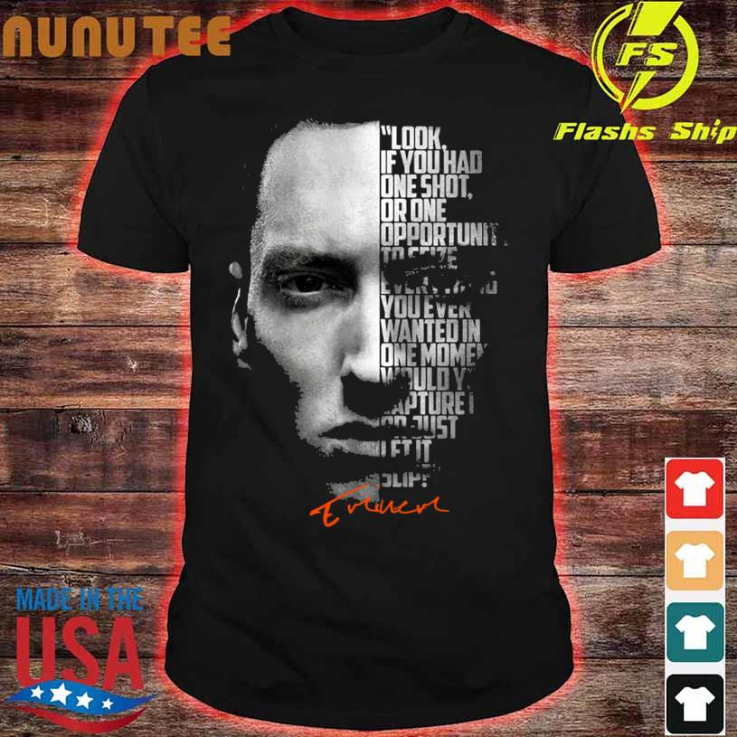 Look if You one shot or one opportunity You ever wanted in one money shirt