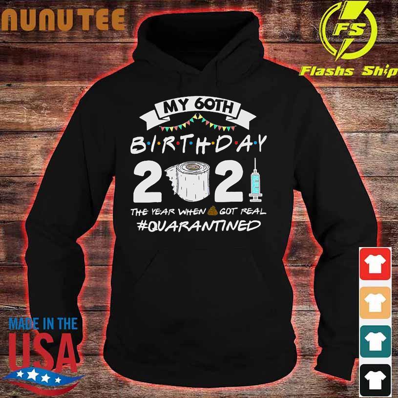 My 60TH Birthday 2021 the year when shit got real quarantine hoodie