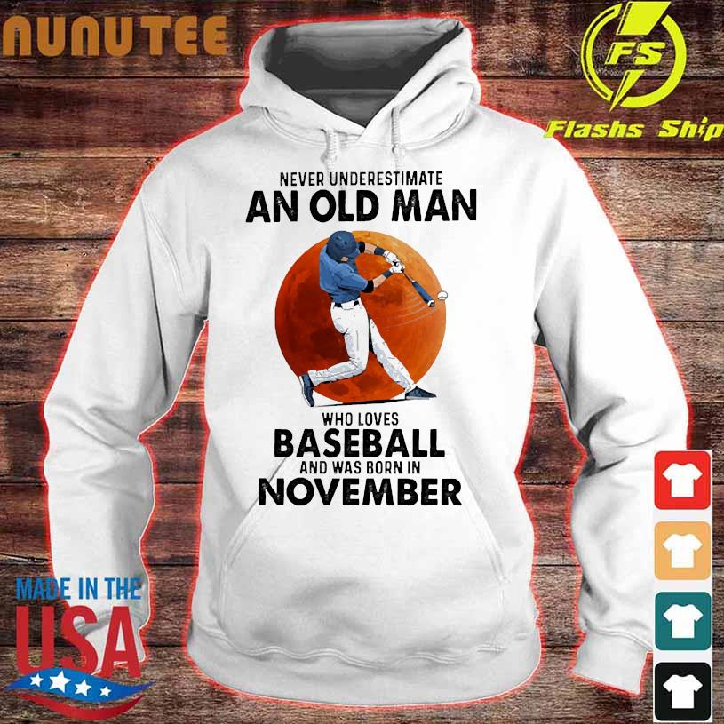 Never Underestimate an old man Who loves Baseball and was born in november hoodie