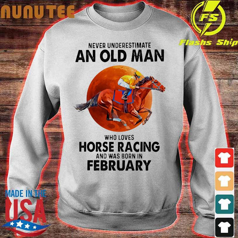 Never Underestimate an old man Who loves horse racing and was born in February sweater