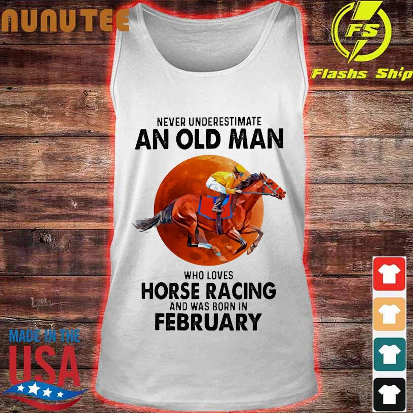 Never Underestimate an old man Who loves horse racing and was born in February tank top