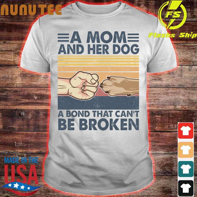 A mom and her dog a bond that can't be broken vintage shirt