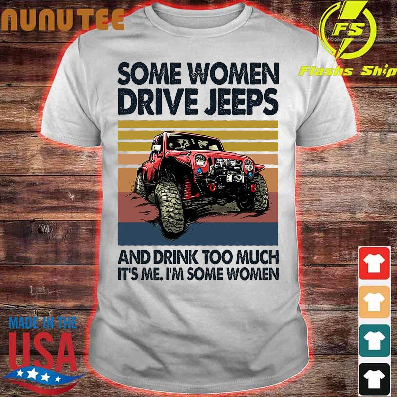 Some Women drive Jeeps and drink too much it's me i'm some Some Vintage shirt