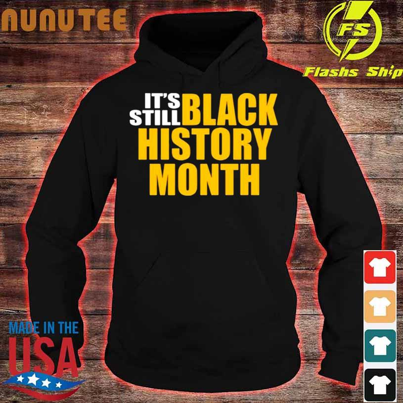 It's Still Black History Month Shirt hoodie