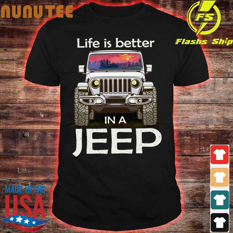 Life is better in a Jeep shirt