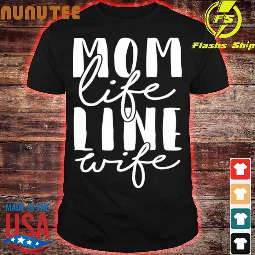 Mom Life Line Wife Shirt