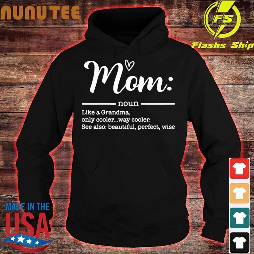 Mom Noun Like A Grandma Only Cooler Shirt hoodie