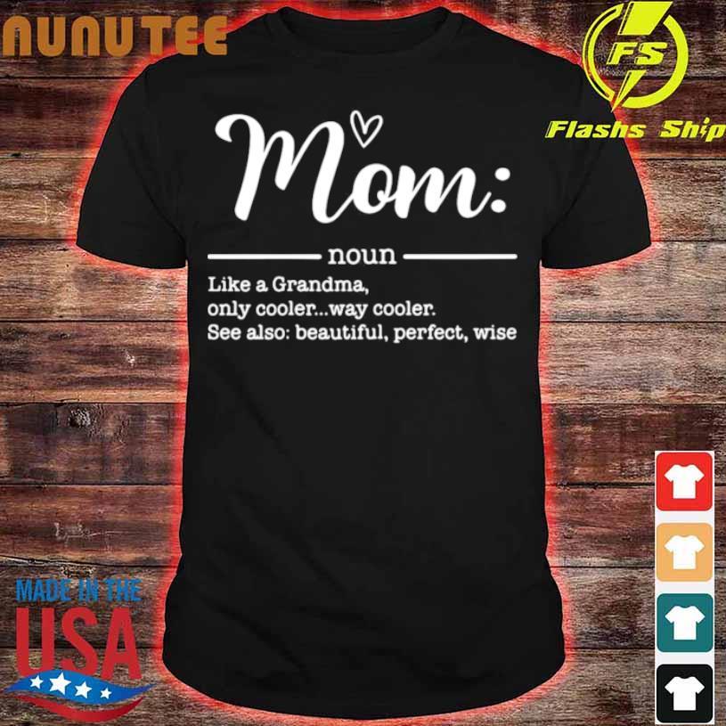 Mom Noun Like A Grandma Only Cooler Shirt