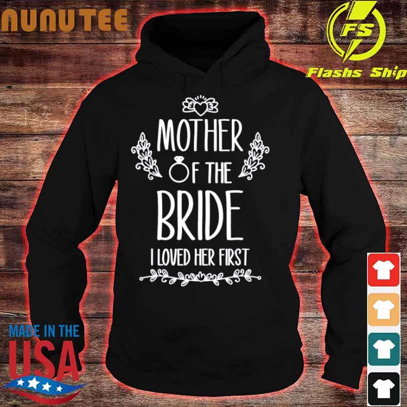 Mother Of The Bride I Loved Her First Shirt hoodie