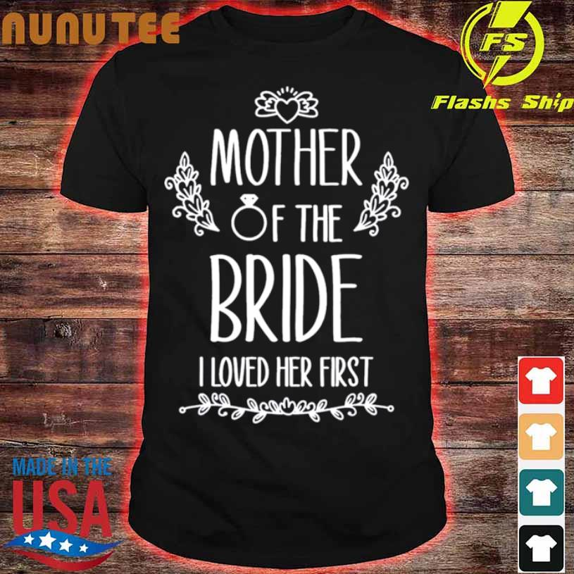 Mother Of The Bride I Loved Her First Shirt