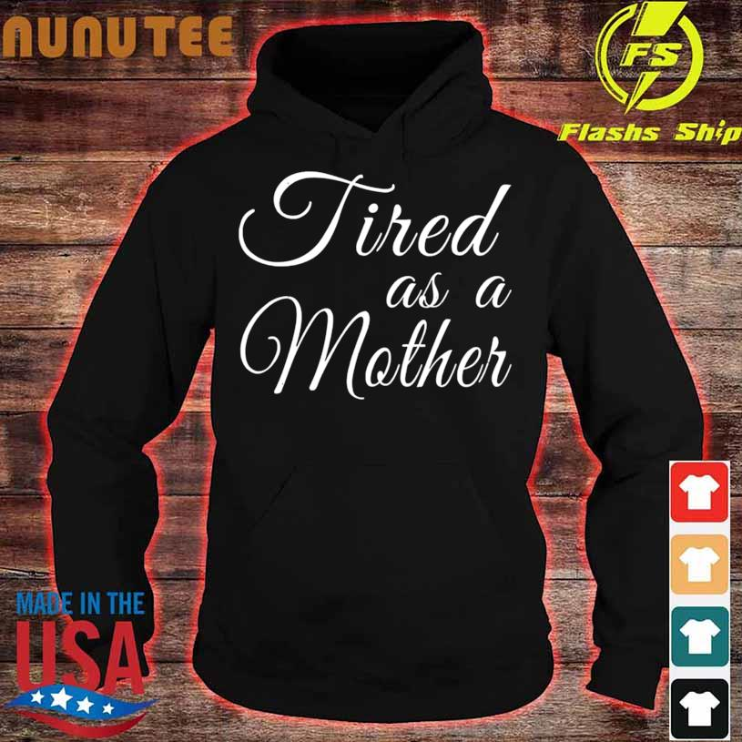 Mothers Day Mom Tired As A Mother Shirt hoodie