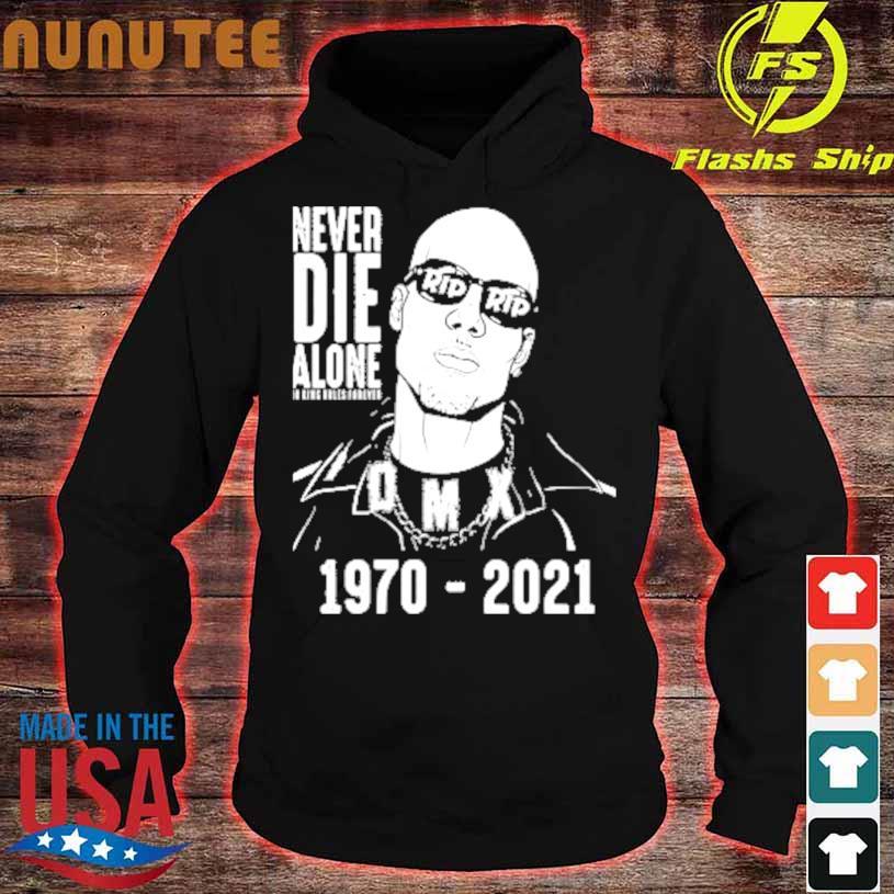 Never Die Alone Dmx Rip 1970 2021 Shirt hoodie
