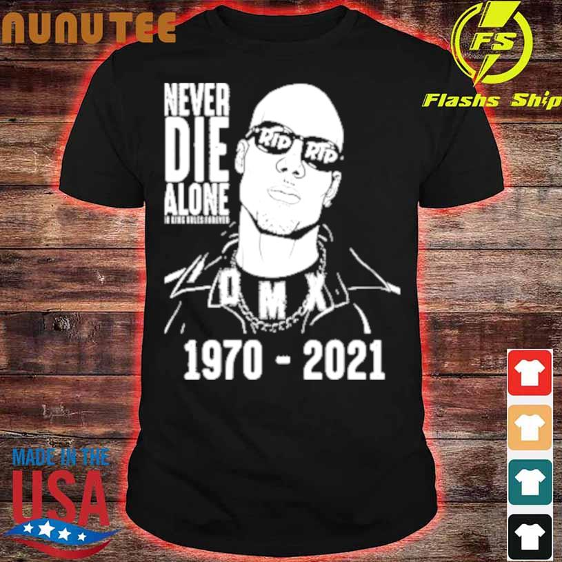 Never Die Alone Dmx Rip 1970 2021 Shirt