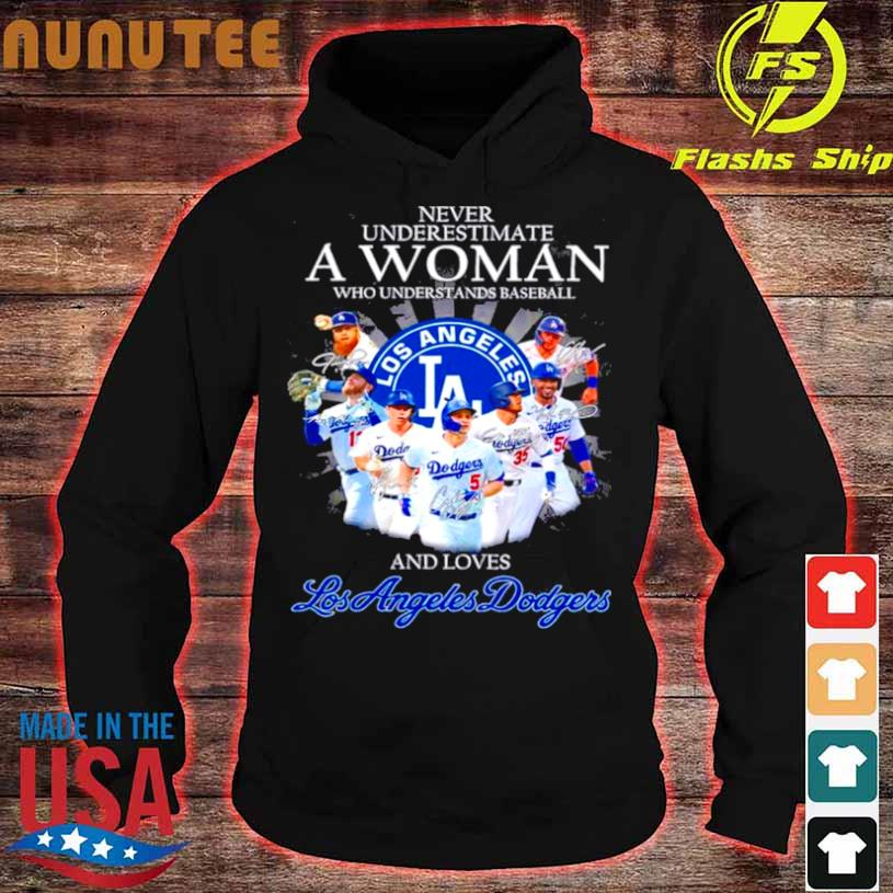 Never Underestimate A Woman Who Understands Baseball And Love Los Angeles Dodgers Teams 2021 Shirt hoodie