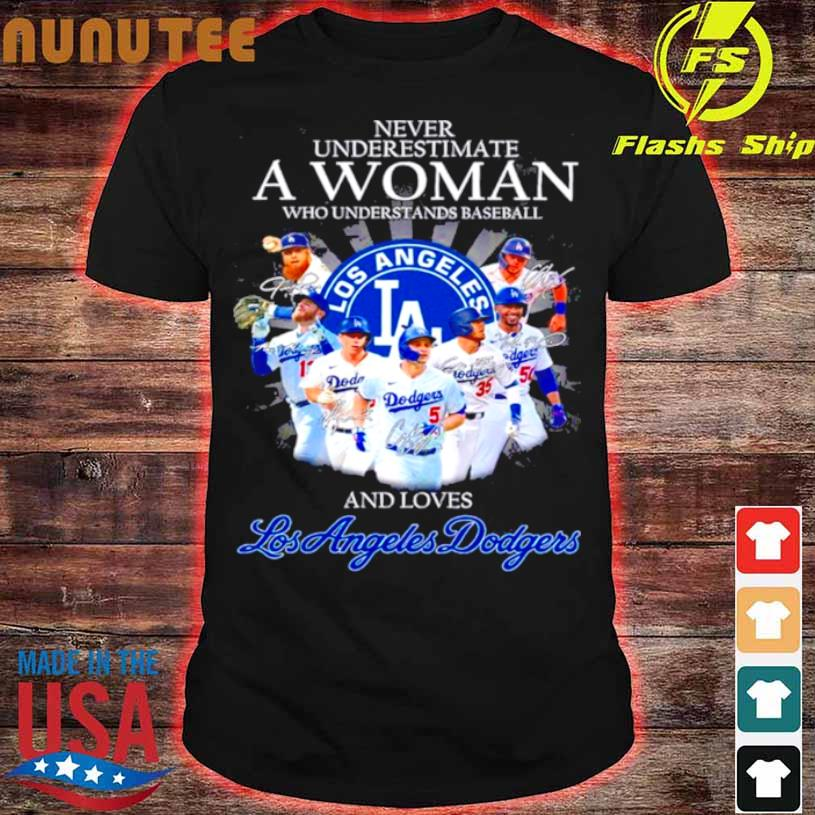 Never Underestimate A Woman Who Understands Baseball And Love Los Angeles Dodgers Teams 2021 Shirt