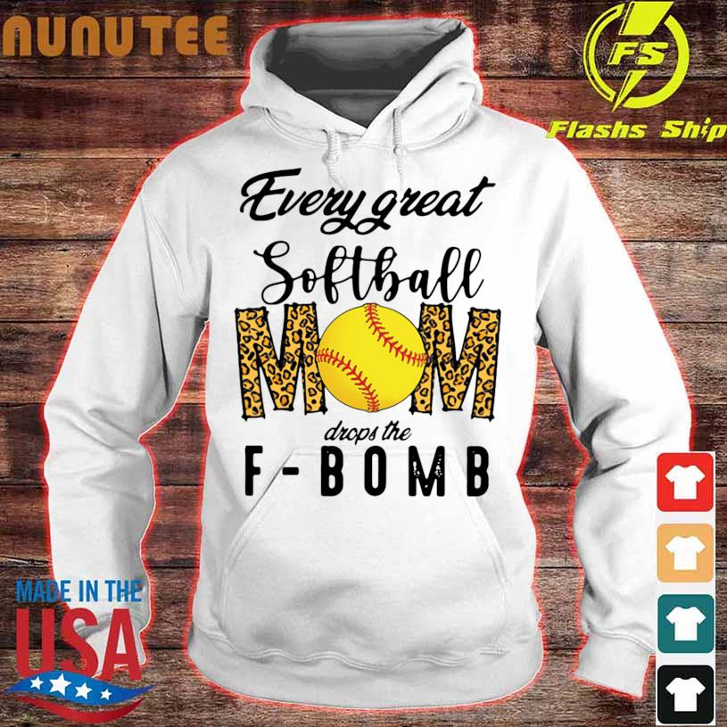 Official Every Great Softball Mom Drops The F Bomb Shirt hoodie