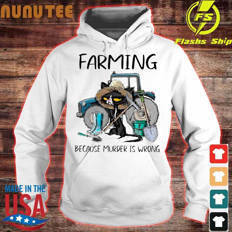 Official Farming Because Murder Is Wrong Black Cat Shirt hoodie