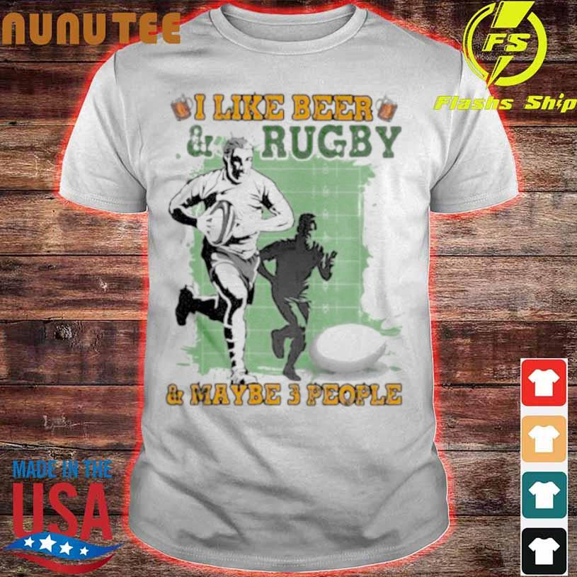 Official I Like Beer And Rugby And Maybe 3 People Shirt