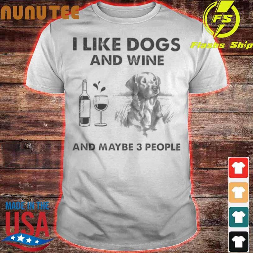 Official I Like Golden Retriever And Wine And Maybe 3 People Shirt