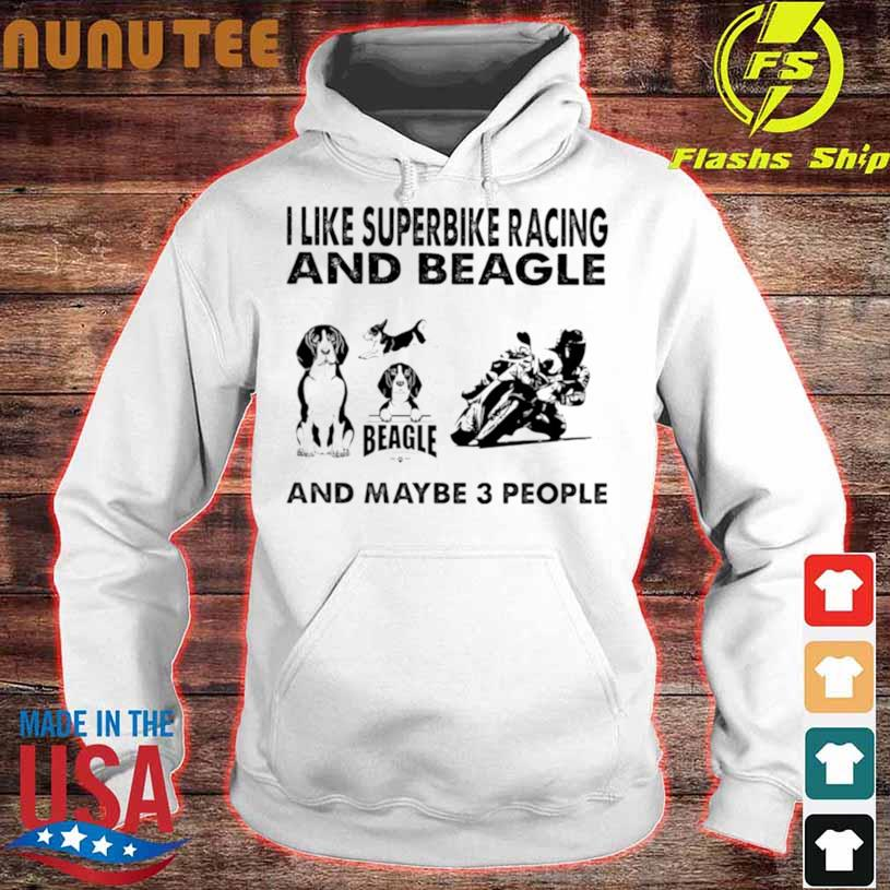 Official I Like Superbike Racing And Beagle And Maybe 3 People Shirt hoodie