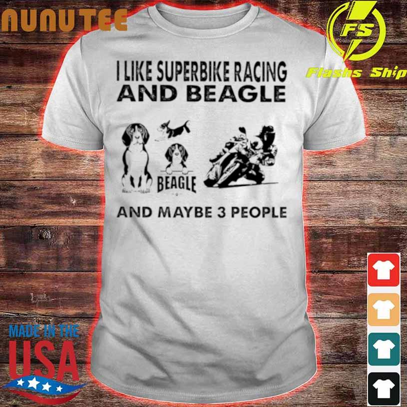 Official I Like Superbike Racing And Beagle And Maybe 3 People Shirt