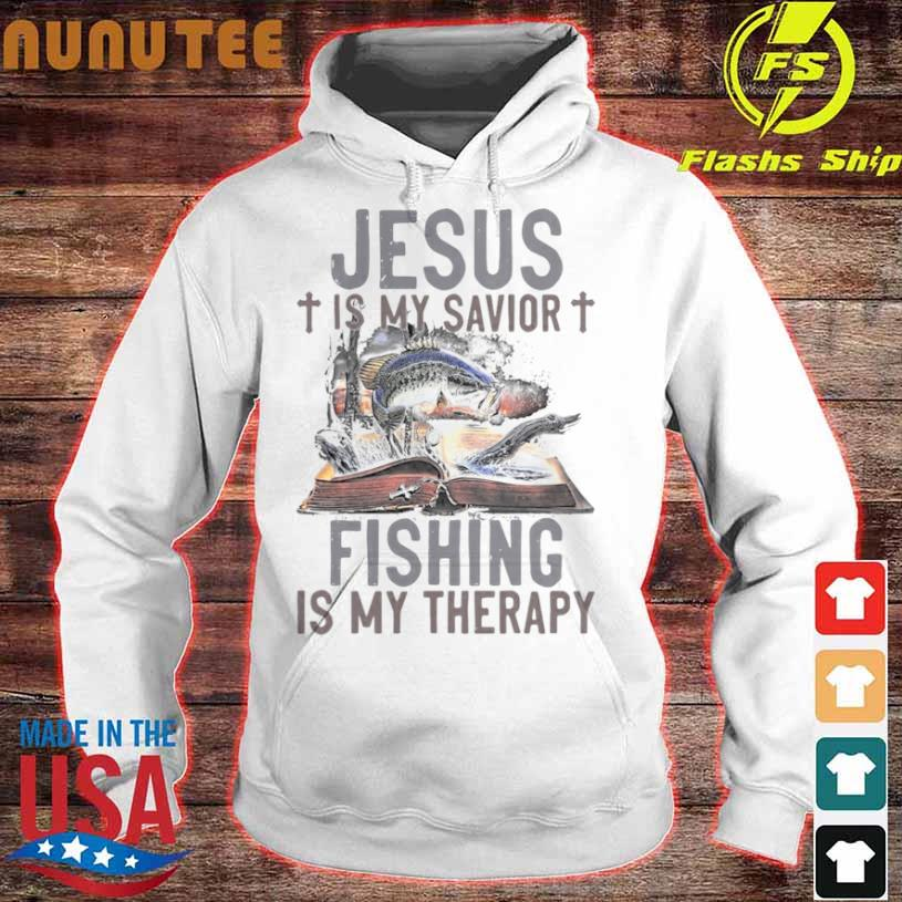 Official Jesus Is My Savior Fishing Is My Therapy Shirt hoodie