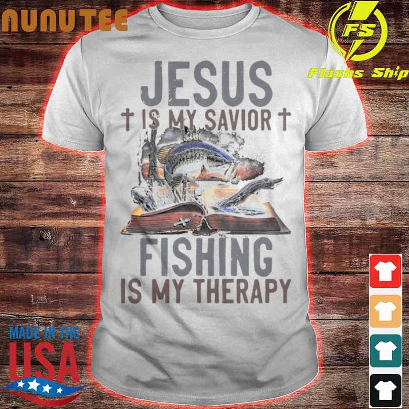 Official Jesus Is My Savior Fishing Is My Therapy Shirt