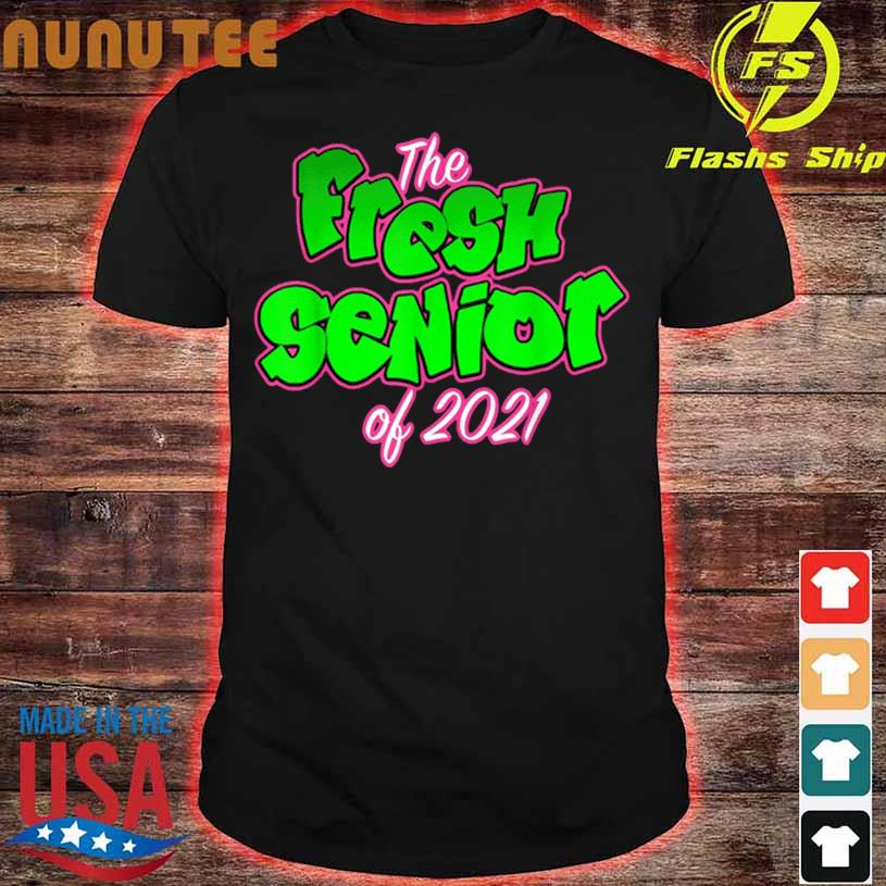 Official The Fresh Senior Class of 2021 Shirt