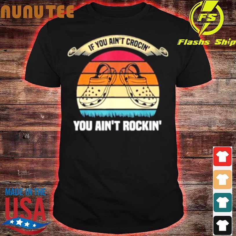 If You Ain't Crocin' You Ain't Rockin' Vintage Shirt