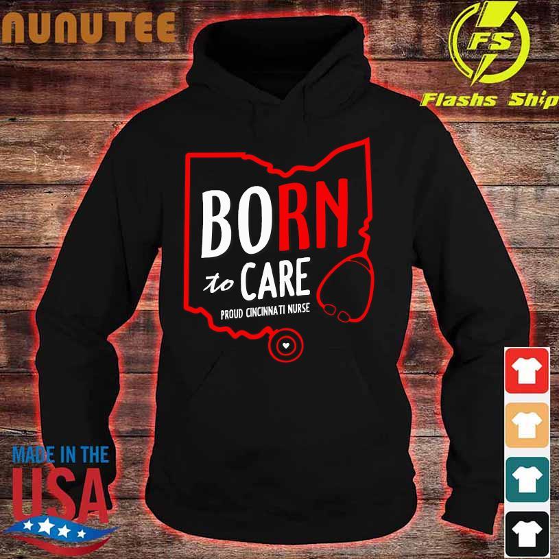 Born to care proud cincinnati nurse s hoodie