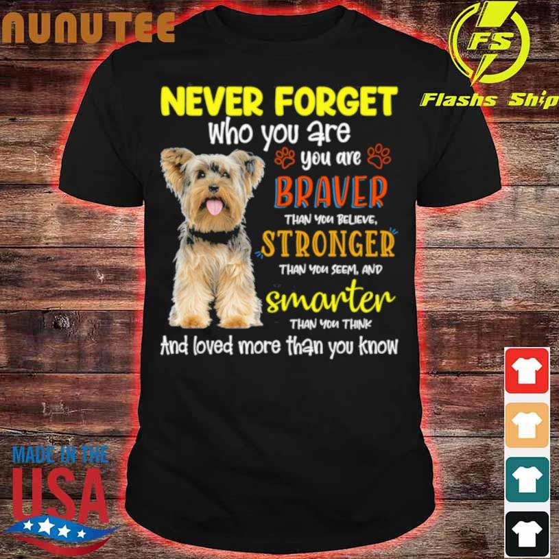 Yorkshire Terrier Never Forget Who You Are Braver Stronger Smarter Shirt
