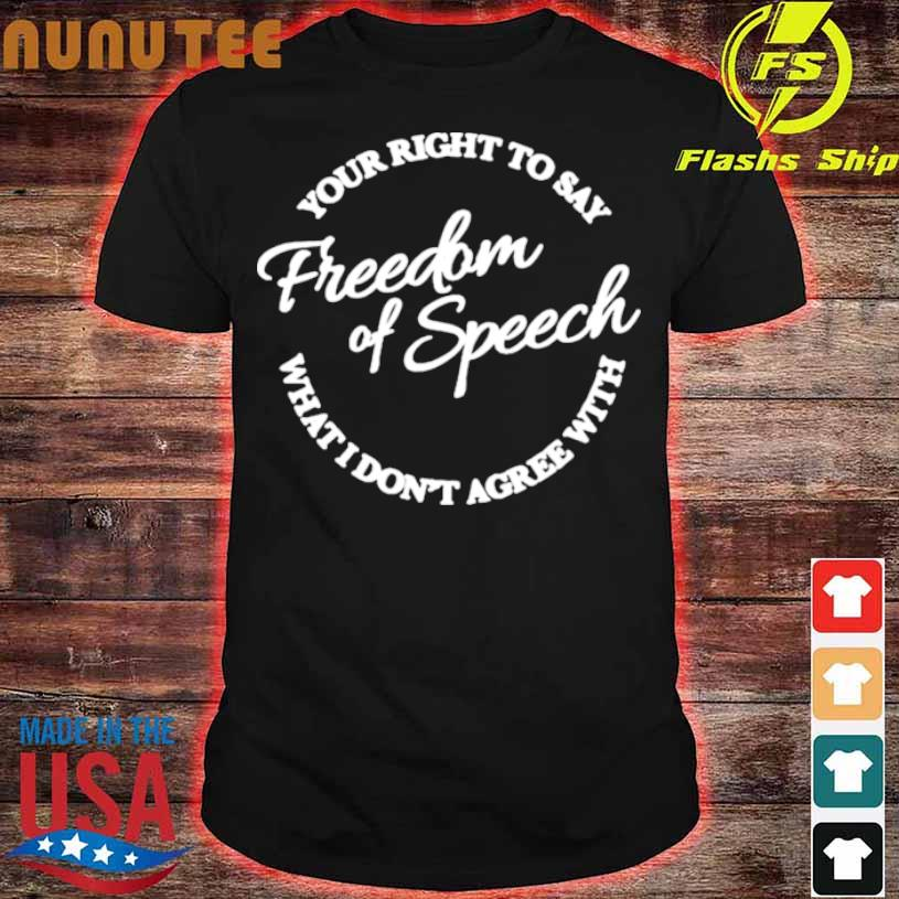 Your Right To Say What I Dont Agree With Freedom Of Speech Shirt