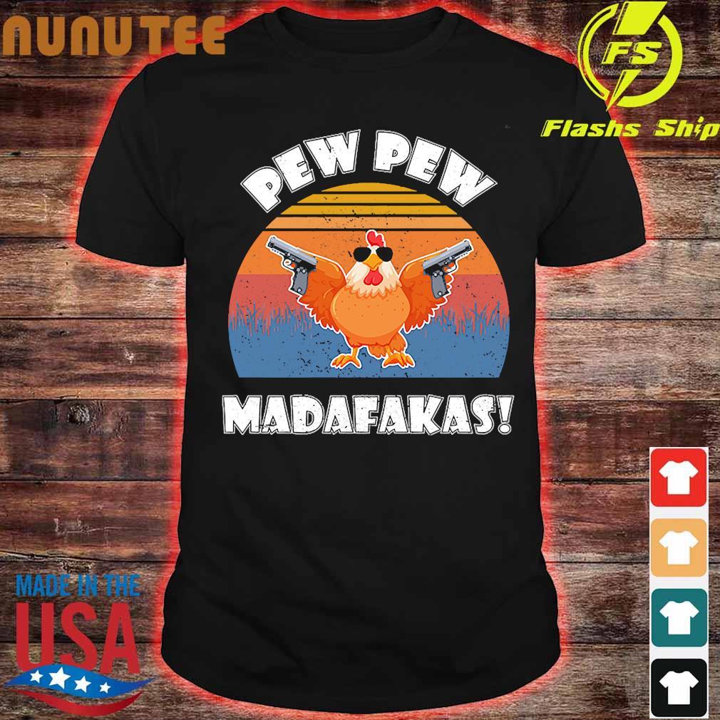 Chicken Pew pew Madafakas vintage shirt