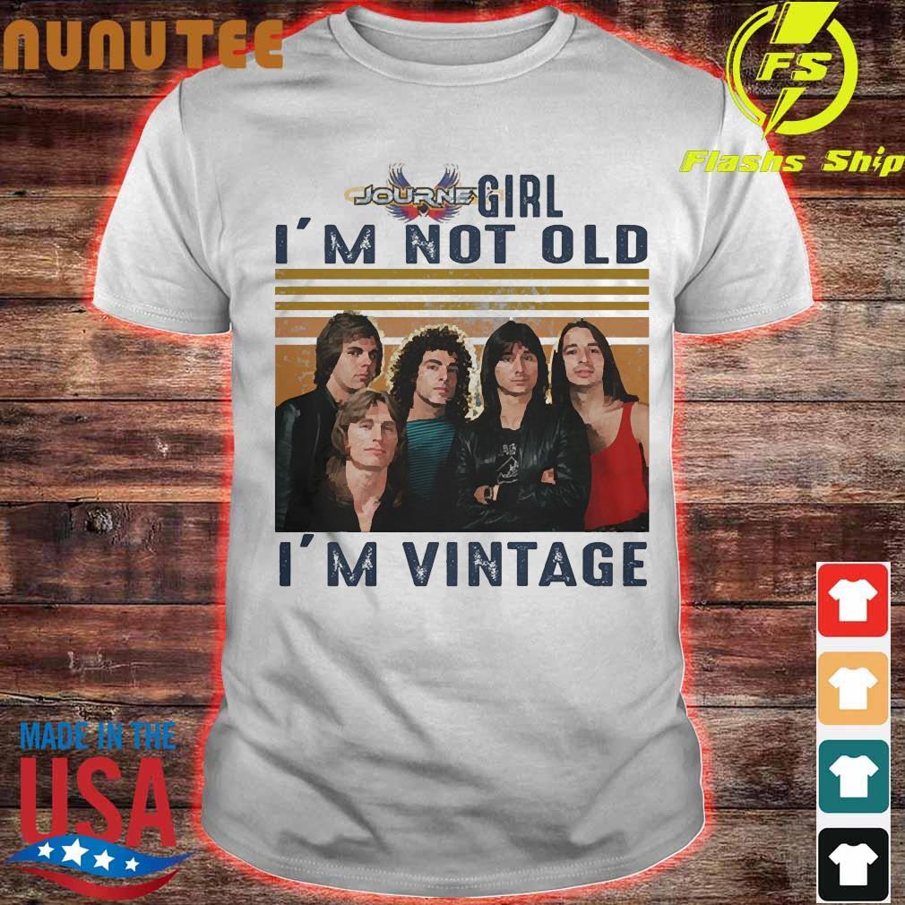 Journey girl I'm not old I'm vintage shirt