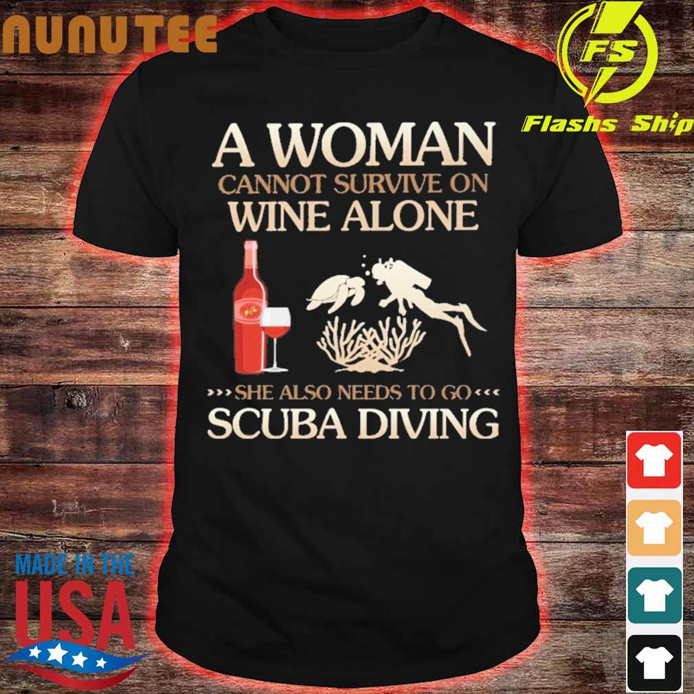 A Woman cannot survive on wine alone she also needs to go Scuba Diving shirt