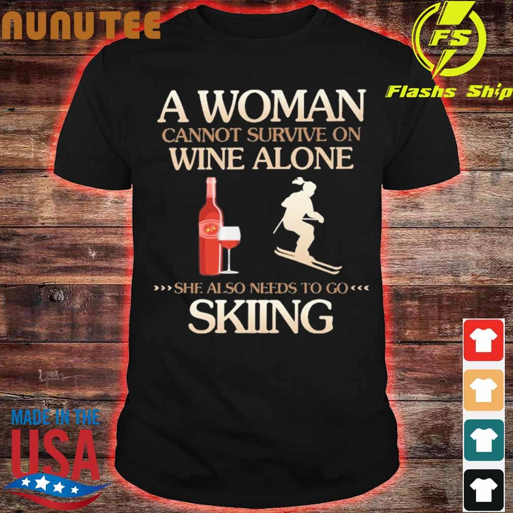 A Woman cannot survive on wine alone she also needs to go Skiing shirt