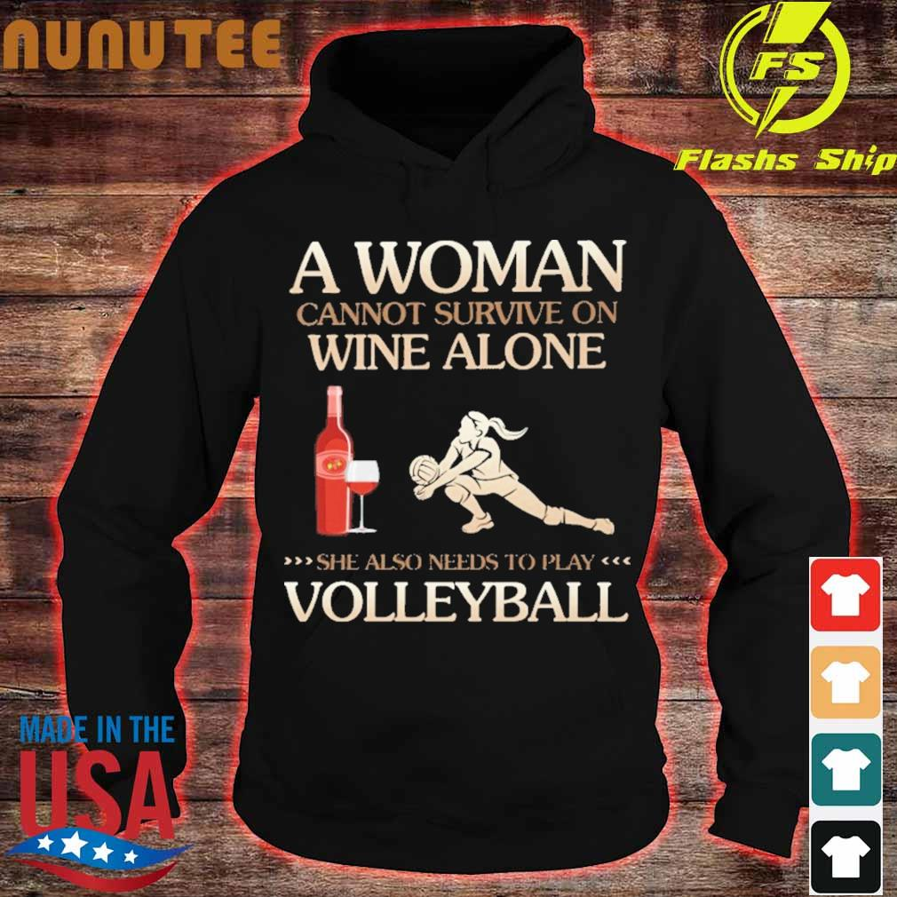 A Woman cannot survive on wine alone she also needs to play Volleyball s hoodie