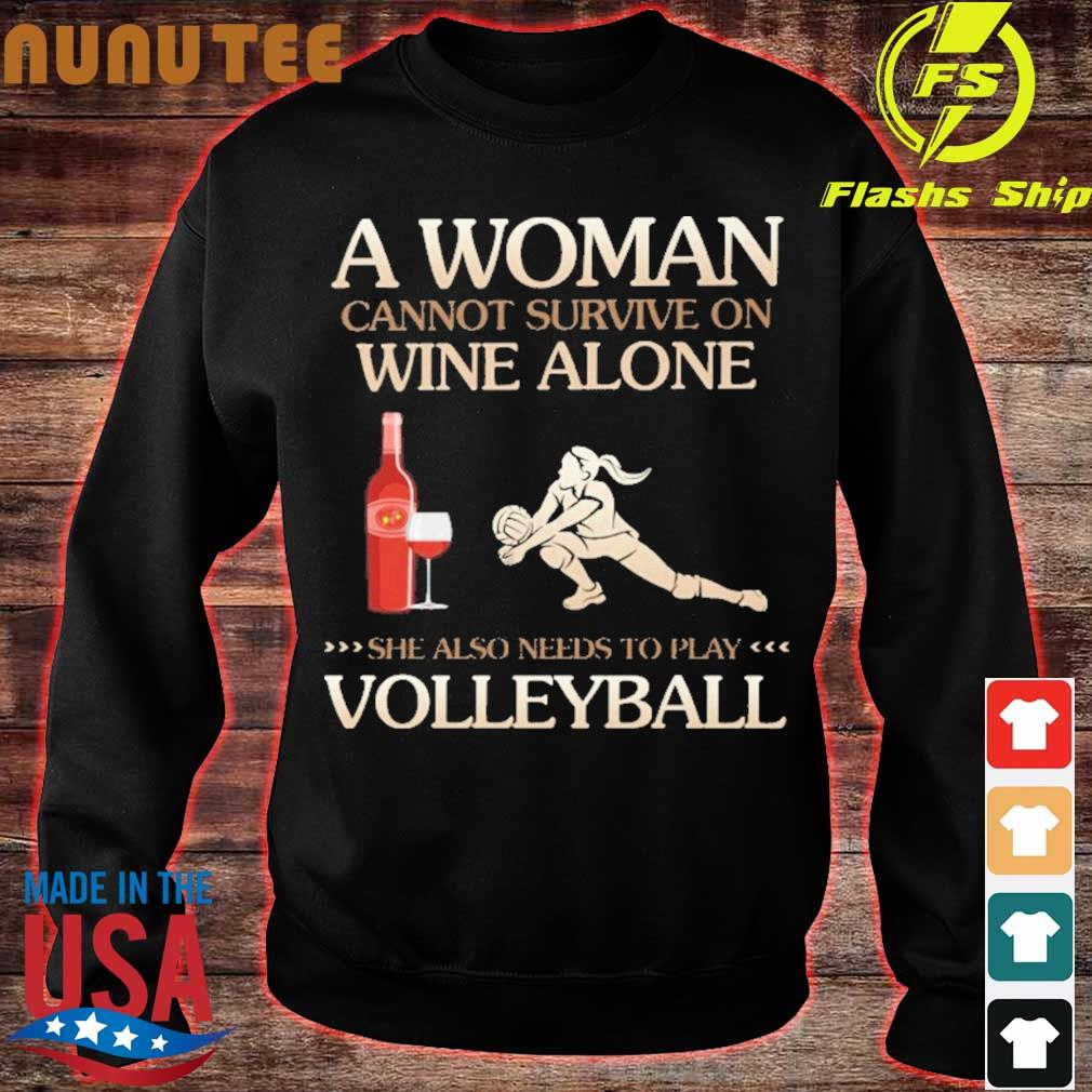 A Woman cannot survive on wine alone she also needs to play Volleyball s sweater