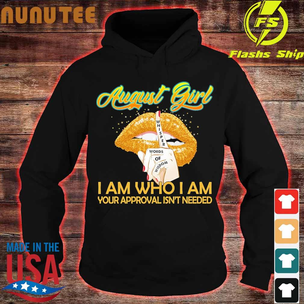 August Girl whisper Words of Wisdom I am who I am Your approval isn't needed s hoodie